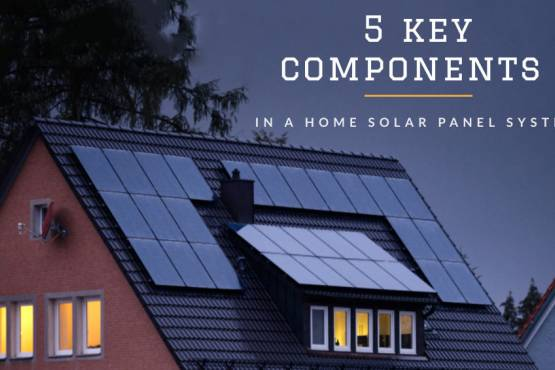 "Photo of Solar Panels on a home with the text ""5 key components in a home solar panel system""."