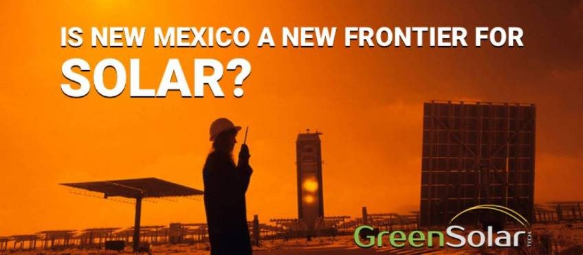 Is New Mexico a New Frontier For Solar - Green Solar Technologies